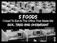5 Foods I Used To Eat At The Office That Made Me Sick, Tired and Overweight.