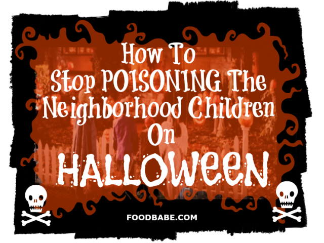 How To Stop Poisoning The Neighborhood Children On Halloween