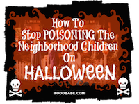 How To Stop Poisoning The Neighborhood Children On Halloween.