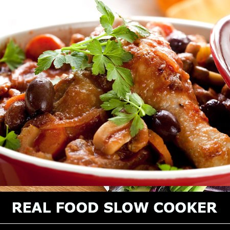 Real Food Slow Cooker