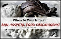 When To Cure Is To Kill: Ban Hospital Food Carcinogens!